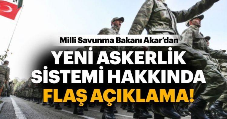 Bakan Akar'dan son dakika yeni askerlik sistemi açıklaması! Yeni tek tip askerlik ne zaman yürürlüğe girecek?