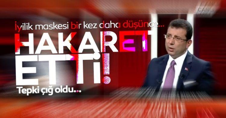 CHP adayı İmamoğlu'nun Tevfik Göksu'ya hakaretleri tepki topladı!