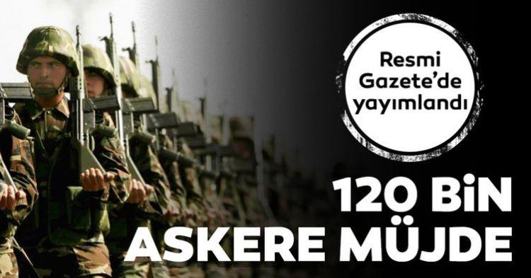 Yeni Askerlik sistemi yürürlüğe girdi! 120 bin askere müjde