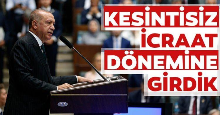 Başkan Recep Tayyip Erdoğan - Kesintisiz icraat dönemine girdik