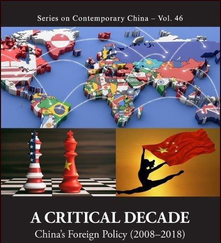 A Critical Decade: China's Foreign Policy (2008–2018)