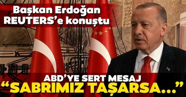 Başkan Erdoğan Reuters'e konuştu - ABD'ye sert mesaj... Sabrımız taşarsa...