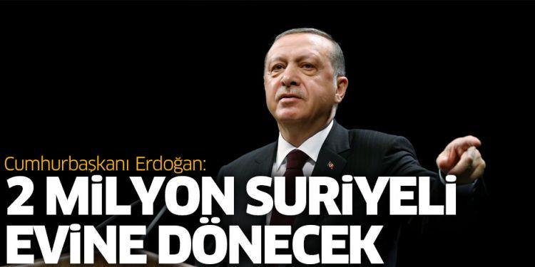 Cumhurbaşkanı Erdoğan: 2 milyon Suriyeli evine dönecek