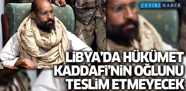Libya'da hükümet Kaddafi'nin oğlu Seyfülislam'ı ICC'e teslim etmeyecek